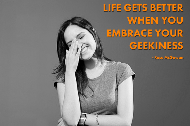 Life gets better when you embrace your geekiness