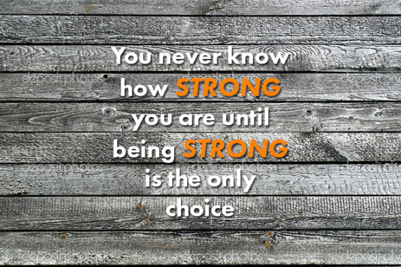 You Never Know How Strong You Are Until Being Strong Is The Only Choice - small