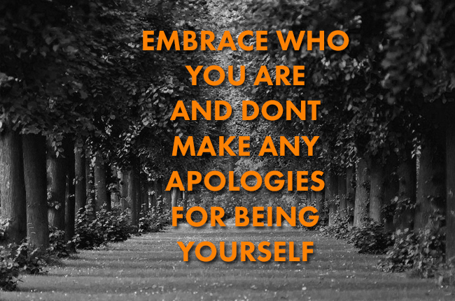 embrace-who-you-are-and-dont-make-any-apologies-for-being-yourself-quote